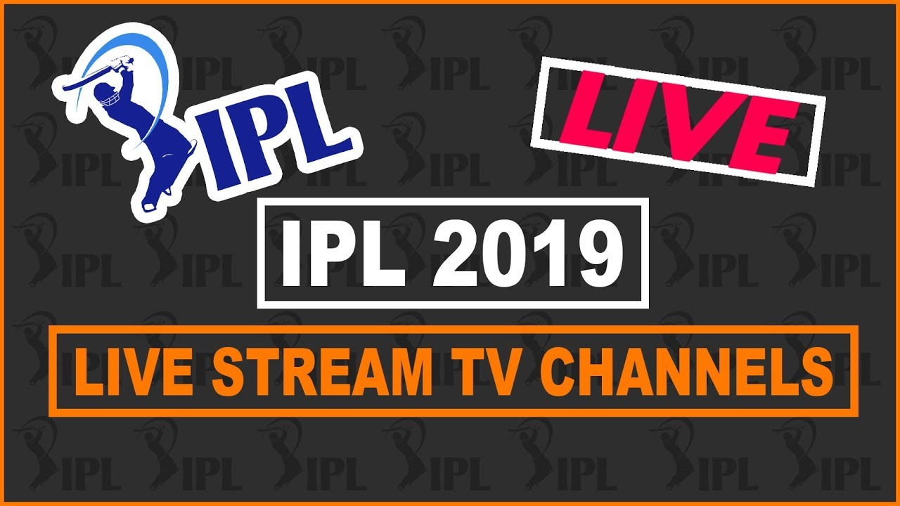 Ipl 2019 Live Streaming Amp Live Tv Channels Telecast List